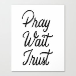 Pray. Wait. Trust. Canvas Print