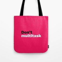 Don't multitask Tote Bag