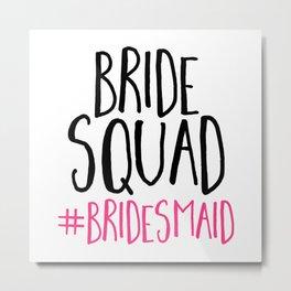 Bride Squad Bridesmaid Metal Print