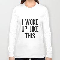 i woke up like this Long Sleeve T-shirts featuring I Woke Up Like This by Liv B