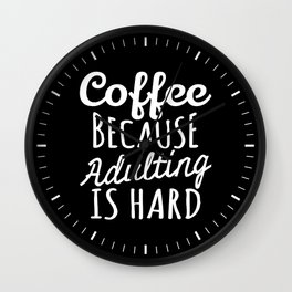 Coffee Because Adulting is Hard (Black & White) Wall Clock