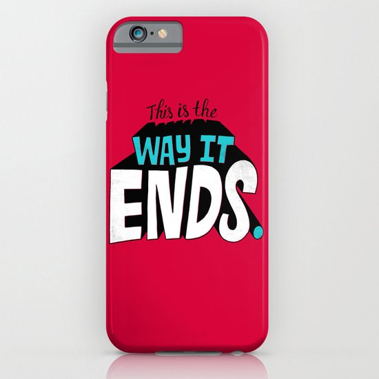 This is the way it ends. iPhone & iPod Case