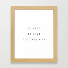 Do Good. Be Kind. Stay Positive. Framed Art Print
