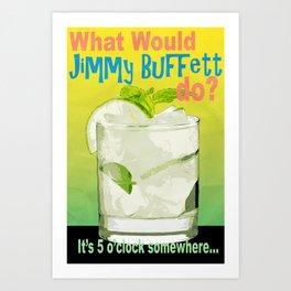 What would Jimmy Buffett do? Art Print
