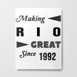 Making Rio Great Since 1992 Metal Print