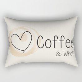 I Heart Coffee... So What? Rectangular Pillow