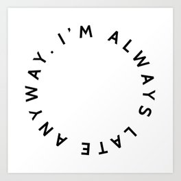 ESPECIAL FOR CLOCKS. I'm always late anyway. Art Print