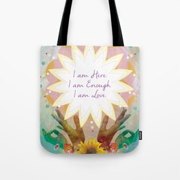 Affirmations: I am Here, I am Enough, I am Love Tote Bag