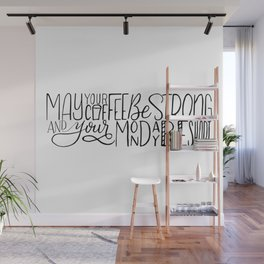 May Your Coffee Be Strong and Your Monday Be Short Wall Mural