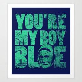 You're My Boy Blue! Art Print