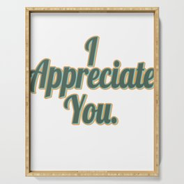 """Tell the world that you appreciate them with this cute and simple  I Appreciate You"""" tee design. Serving Tray"""