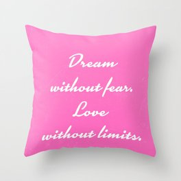 Dream without fear Love without limits Throw Pillow
