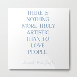 THERE IS NOTHING MORE TRULY ARTISTIC THAN TO LOVE PEOPLE Cerulean Blue Love Metal Print