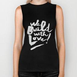we build with love Biker Tank