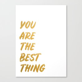 You are the best thing Canvas Print