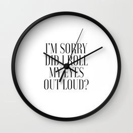 I'm Sorry Did I Role My Eyes Out Loud, Funny Quote Wall Clock