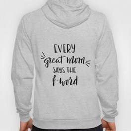 Every great mom says the f-word. Fun quote! Hoody