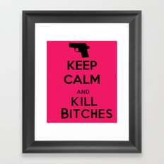 Keep calm and kill bitches Framed Art Print