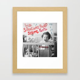 Tough situations build strong people Framed Art Print