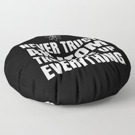 NEVER TRUST AN ATOM THEY MAKE UP EVERYTHING (Black & White) Floor Pillow