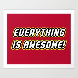 Everything is Awesome! Art Print