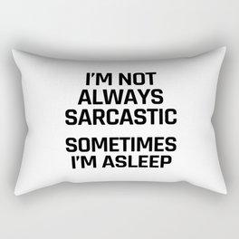 I'm Not Always Sarcastic Sometimes I'm Asleep Rectangular Pillow
