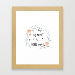 It Takes a Big Heart to Help Shape Little Minds Framed Art Print