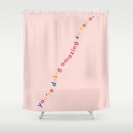 You're Doing Amazing Sweetie - Pink Shower Curtain