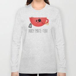 Ahoy Mate-tea! Long Sleeve T-shirt