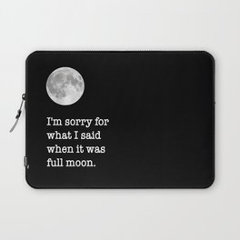 I'm sorry for what I said when it was full moon - Phrase lettering Laptop Sleeve