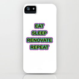Eat Sleep Renovate Repeat Renovation Fix Up Homes iPhone Case