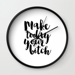 make today your bitch, relax sign,home office desk,girls room decor,girly poster,funny print,quotes Wall Clock