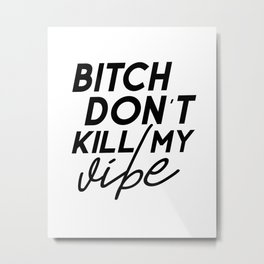 Bitch Don't Kill My Vibe Simple Square Quote Decal Sticker Wall Room Vinyl Art Music Rap Hip Hop Metal Print