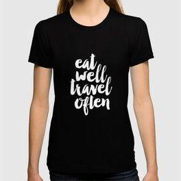 Eat Well Travel Often black and white monochrome typography poster design home decor bedroom wall T-shirt