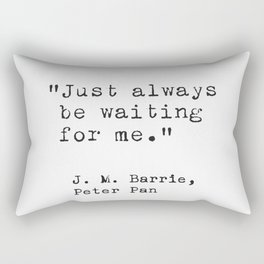 J.M. Barrie quote. Just always be waiting for me. Rectangular Pillow