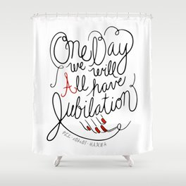 One Day We Will All Have Jubilation Shower Curtain