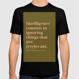 Intelligence consists in ignoring things that are irrelevant. Nassim Nicholas Taleb T-shirt