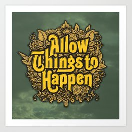 Allow Things to Happen Art Print