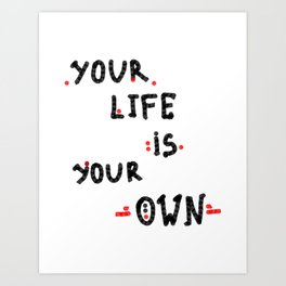 Your life is your own Art Print