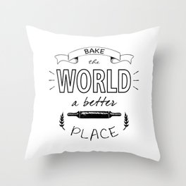Bake the world a better place with one cake at a time. Throw Pillow