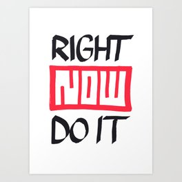 Right Now Do It Art Print