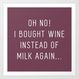 Oh No! I bought wine instead of milk again! (Merlot Red) Art Print