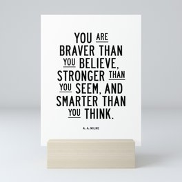 You Are Braver Than You Believe black and white monochrome typography poster design bedroom wall art Mini Art Print