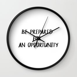 Prepared for an opportunity Wall Clock