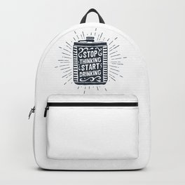 Stop Thinking. Start Drinking Backpack