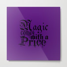 Magic comes with a Price  Metal Print