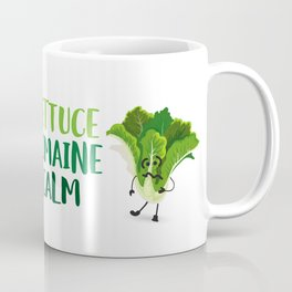 Lettuce Romaine Calm Coffee Mug