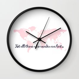 Not All Those Who Wander Are Lost + Pink World Map Wall Clock