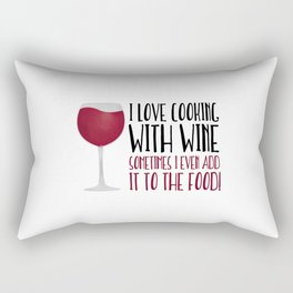 I Love Cooking With Wine Sometimes I Even Add It To The Food Rectangular Pillow