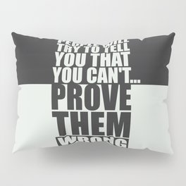 Lab No. 4 - People Will Try To Tell You That You Cannot Prove Gym Inspirational Quotes Poster Pillow Sham